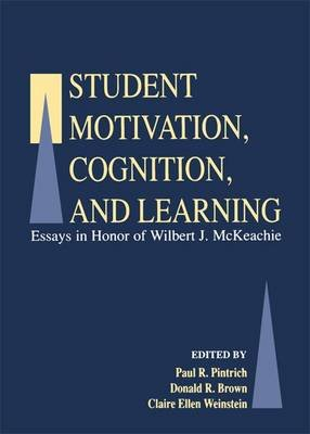 Student Motivation, Cognition, and Learning - Essays in Honor of Wilbert J. Mckeachie (Paperback): Paul R. Pintrich, Donald R....