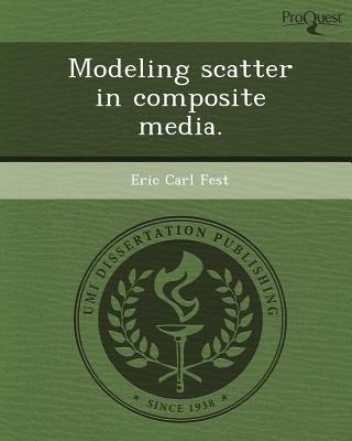 Modeling Scatter in Composite Media (Paperback): Eric Carl Fest