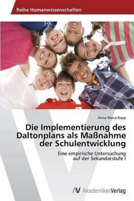 Die Implementierung Des Daltonplans ALS Massnahme Der Schulentwicklung (German, Paperback): Rapp Anna Maria