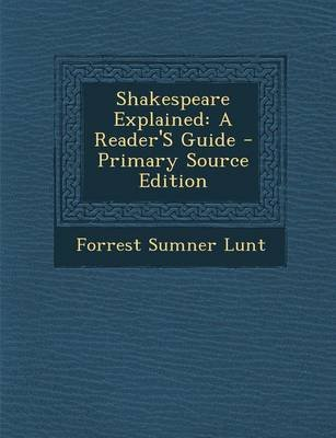 Shakespeare Explained - A Reader's Guide (Paperback): Forrest Sumner Lunt