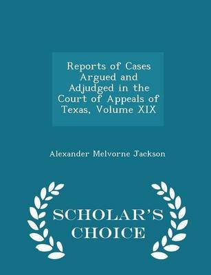 Reports of Cases Argued and Adjudged in the Court of Appeals of Texas, Volume XIX - Scholar's Choice Edition (Paperback):...