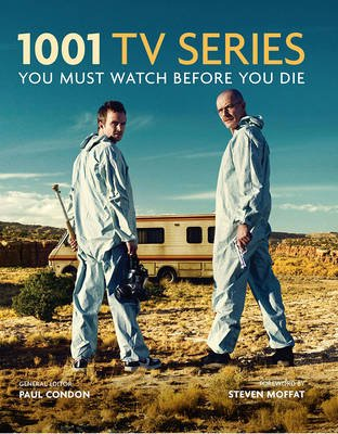 1001 Tv Series You Must Watch Before You Die (Hardcover): Paul Condon