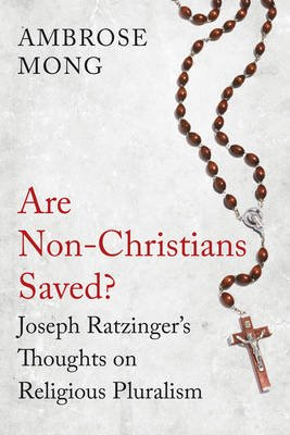 Are Non-Christians Saved? - Joseph Ratzinger's Thoughts on Religious Pluralism (Paperback):