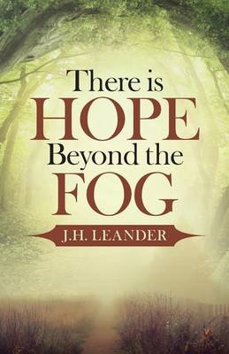 There Is Hope Beyond the Fog (Paperback): J.H. Leander