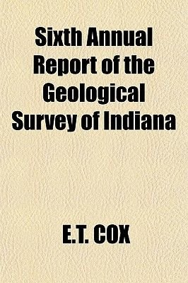 Sixth Annual Report of the Geological Survey of Indiana (Paperback): E. T. Cox