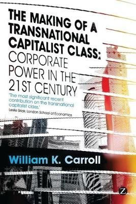 The Making of a Transnational Capitalist Class - Corporate Power in the 21st Century (Electronic book text, 1st edition):...