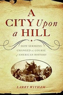 A City Upon a Hill - How Sermons Changed the Course of American History (Electronic book text): Larry Witham