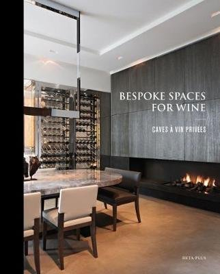 Bespoke Spaces for Wine (English & Foreign language, Hardcover): Wim Pauwels