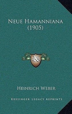 Neue Hamanniana (1905) (English, German, Hardcover): Heinrich Weber