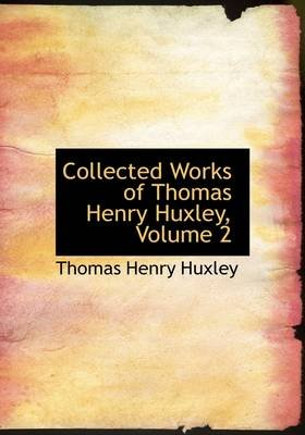 Collected Works of Thomas Henry Huxley, Volume 2 (Paperback): Thomas Henry Huxley