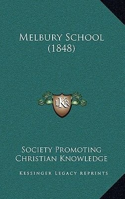 Melbury School (1848) (Hardcover): Promoting Christian Knowledge Society Promoting Christian Knowledge
