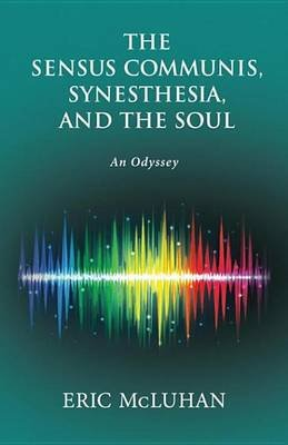 The Sensus Communis, Synesthesia, and the Soul - An Odyssey (Electronic book text): Eric McLuhan