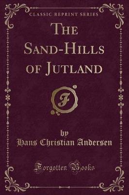 The Sand-Hills of Jutland (Classic Reprint) (Paperback): Hans Christian Andersen