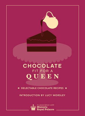 Chocolate Fit For A Queen (Hardcover): Historic Royal Palaces Enterprises Limited