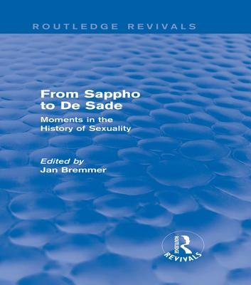 From Sappho to De Sade - Moments in the History of Sexuality (Electronic book text): Jan N. Bremmer