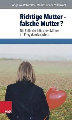Richtige Mutter - Falsche Mutter? - Die Rolle Der Leiblichen Mutter Im Pflegekindersystem (German, Paperback): Marlies Boner...