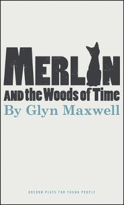 Merlin and the Woods of Time (Paperback): Glyn Maxwell
