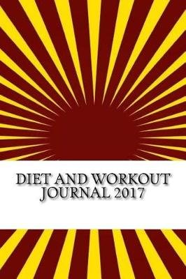 diet and workout journal 2017 complete weekly workout journal and