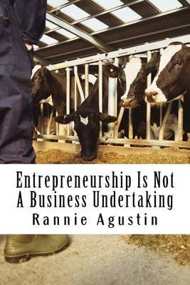 Entrepreneurship Is Not a Business Undertaking (Paperback): MR Rannie C Agustin