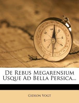 de Rebus Megarensium Usque Ad Bella Persica... (English, Latin, Paperback): Gideon Vogt