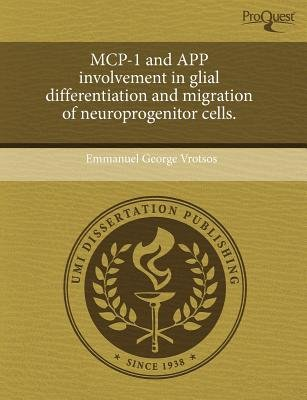 MCP-1 and App Involvement in Glial Differentiation and Migration of Neuroprogenitor Cells (Paperback): Emmanuel George Vrotsos