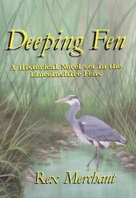 Deeping Fen - A Historical Novel Set in the Lincolnshire Fens (Paperback): Rex Merchant
