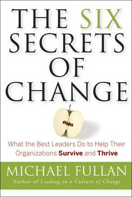 The Six Secrets of Change - What the Best Leaders Do to Help Their Organizations Survive and Thrive (Electronic book text, 1st...