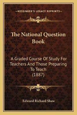 The National Question Book - A Graded Course of Study for Teachers and Those Preparing to Teach (1887) (Paperback): Edward...