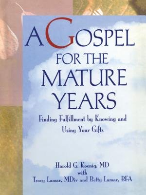 A Gospel for the Mature Years - Finding Fulfillment by Knowing and Using Your Gifts (Electronic book text): Harold G. Koenig