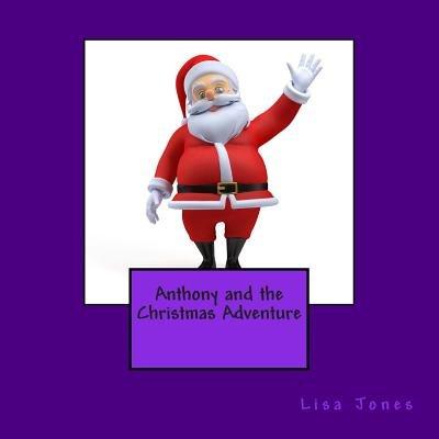 Anthony and the Christmas Adventure (Paperback): Lisa Jones