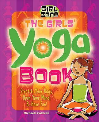 The Girls' Yoga Book - Stretch Your Body, Open Your Mind, and Have Fun! (Hardcover, illustrated edition): Michaela Caldwell
