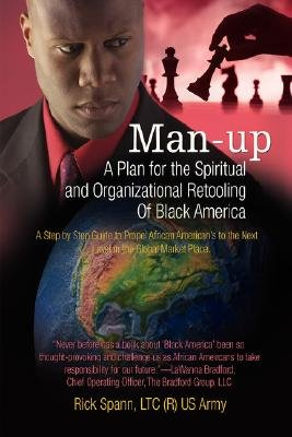 Man-Up - A Plan for the Spiritual and Organizational Retooling of Black America (Paperback): Ricky Spann
