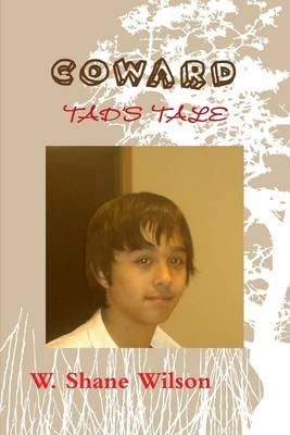 Coward: Tad's Tale (Electronic book text): W. Shane Wilson