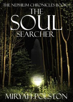 The Nephilim Chronicles Book 1 - The Soul Searcher (Paperback): Miryah Polston