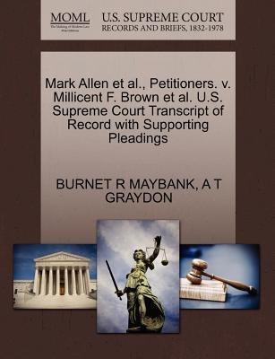 Mark Allen et al., Petitioners. V. Millicent F. Brown et al. U.S. Supreme Court Transcript of Record with Supporting Pleadings...