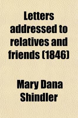 Letters Addressed to Relatives and Friends; Chiefly in Reply to Arguments in Support of the Doctrine of the Trinity...