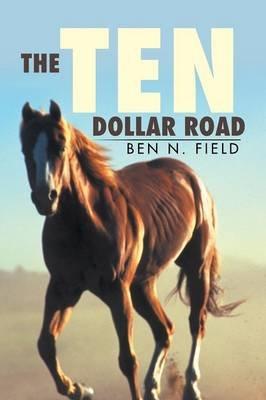 The Ten Dollar Road (Paperback): Ben N. Field