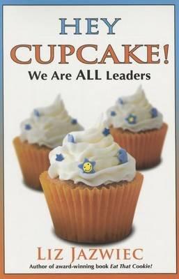 Hey Cupcake! We Are All Leaders (Paperback): Liz Jazwiec