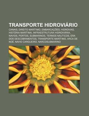 Transporte Hidroviario - Canais, Direito Maritimo, Embarcacoes, Hidrovias, Historia Maritima, Infraestrutura Hidroviaria,...