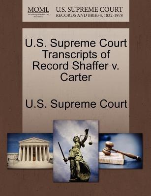 U.S. Supreme Court Transcripts of Record Shaffer V. Carter (Paperback): Us Supreme Court