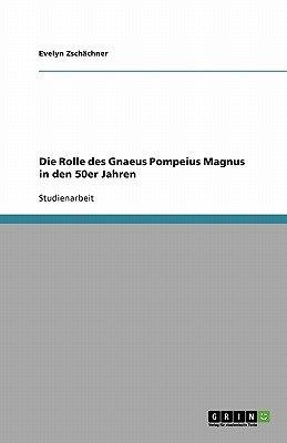 Die Rolle Des Gnaeus Pompeius Magnus in Den 50er Jahren (German, Paperback): Evelyn Zschachner
