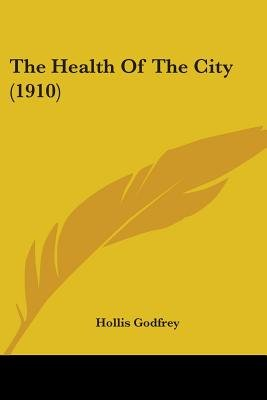 The Health of the City (1910) (Paperback): Hollis Godfrey