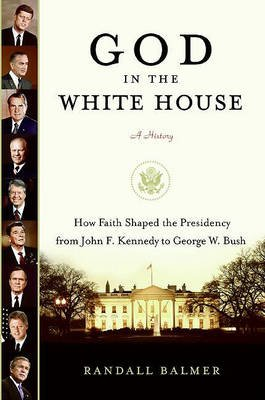 God in the White House: A History - How Faith Shaped the Presidency from John F. Kennedy to George W. Bush (Electronic book...