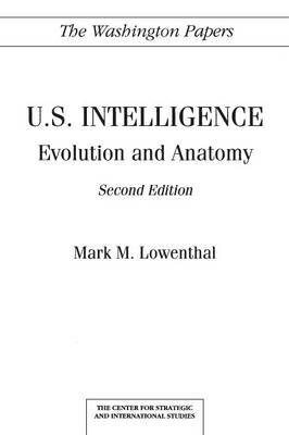 U.S. Intelligence: Evolution and Anatomy, 2nd Edition (Paperback, 2nd Revised edition): Mark M. Lowenthal