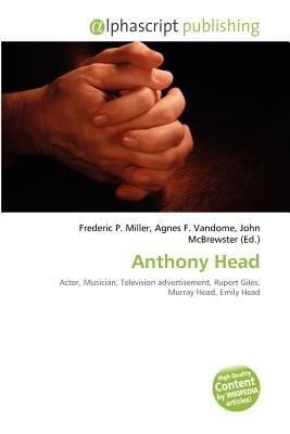 Anthony Head (Paperback): Frederic P. Miller, Agnes F. Vandome, John McBrewster
