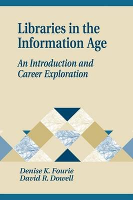 Libraries in the Information Age - An Introduction and Career Exploration (Paperback): Denise K. Fourie, David R Dowell