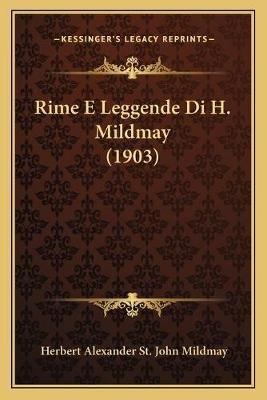 Rime E Leggende Di H. Mildmay (1903) (Italian, Paperback): Herbert Alexander St John Mildmay