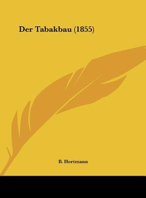 Der Tabakbau (1855) (English, German, Hardcover): B. Hortmann