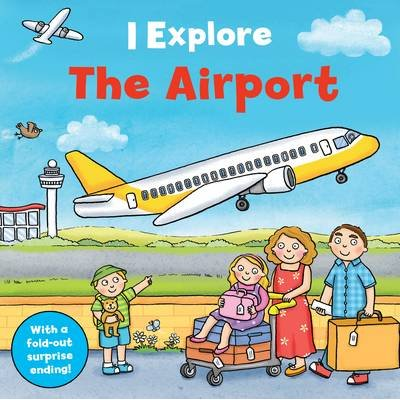 I Explore the Airport (Board book): Mike Goldsmith