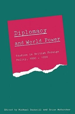 Diplomacy and World Power - Studies in British Foreign Policy, 1890-1951 (Paperback): Michael L. Dockrill, Brian J. C. McKercher